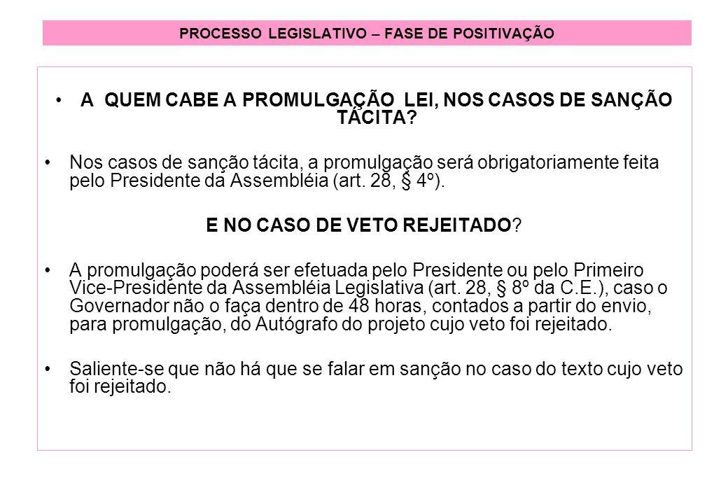 PROCESSO LEGISLATIVO – FASE DE POSITIVAÇÃO A QUEM CABE A PROMULGAÇÃO LEI, NOS CASOS DE SANÇÃO TÁCITA.
