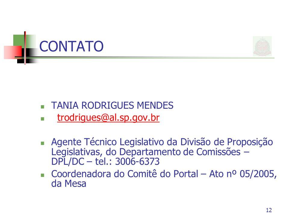 12 CONTATO TANIA RODRIGUES MENDES trodrigues@al.sp.gov.br Agente Técnico Legislativo da Divisão de Proposição Legislativas, do Departamento de Comissõ