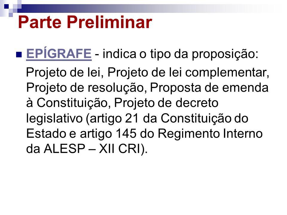 Parte Preliminar EPÍGRAFE - indica o tipo da proposição: EPÍGRAFE Projeto de lei, Projeto de lei complementar, Projeto de resolução, Proposta de emend