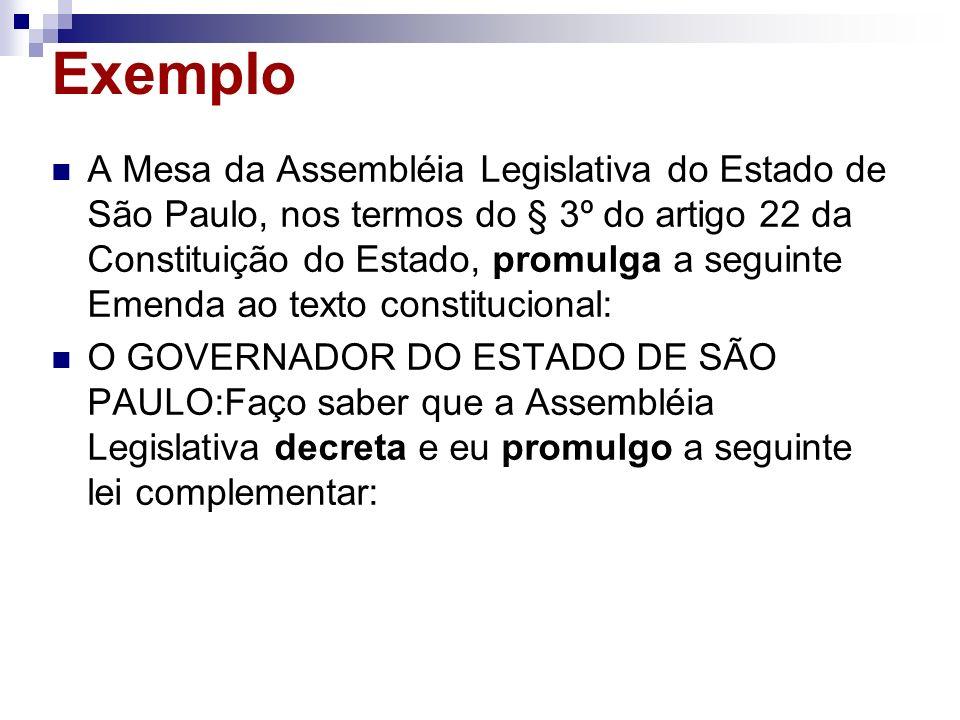 Exemplo A Mesa da Assembléia Legislativa do Estado de São Paulo, nos termos do § 3º do artigo 22 da Constituição do Estado, promulga a seguinte Emenda