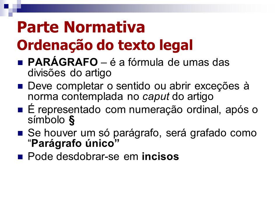 Parte Normativa Ordenação do texto legal PARÁGRAFO – é a fórmula de umas das divisões do artigo Deve completar o sentido ou abrir exceções à norma con