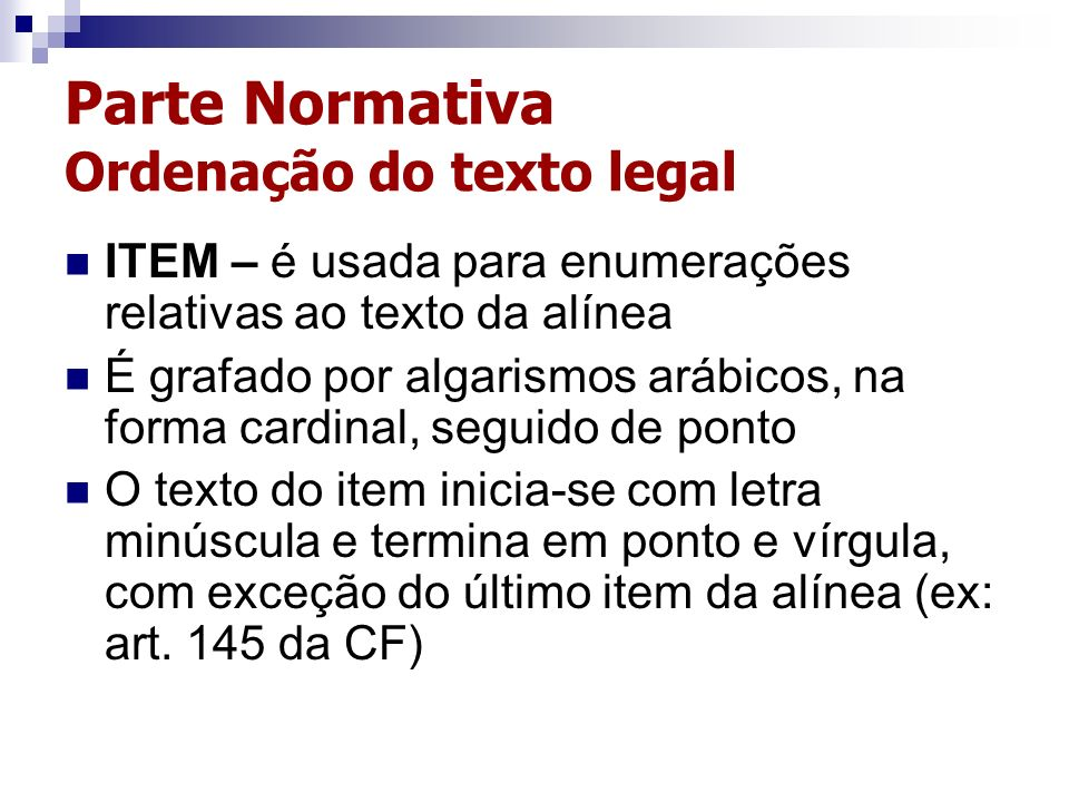 Parte Normativa Ordenação do texto legal ITEM – é usada para enumerações relativas ao texto da alínea É grafado por algarismos arábicos, na forma card