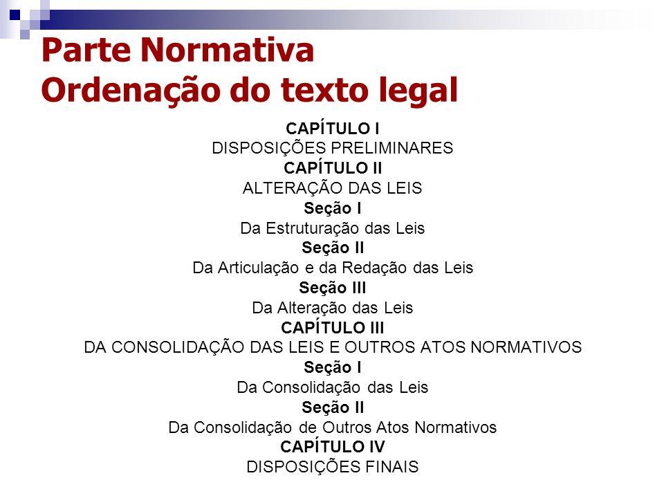 Parte Normativa Ordenação do texto legal CAPÍTULO I DISPOSIÇÕES PRELIMINARES CAPÍTULO II ALTERAÇÃO DAS LEIS Seção I Da Estruturação das Leis Seção II
