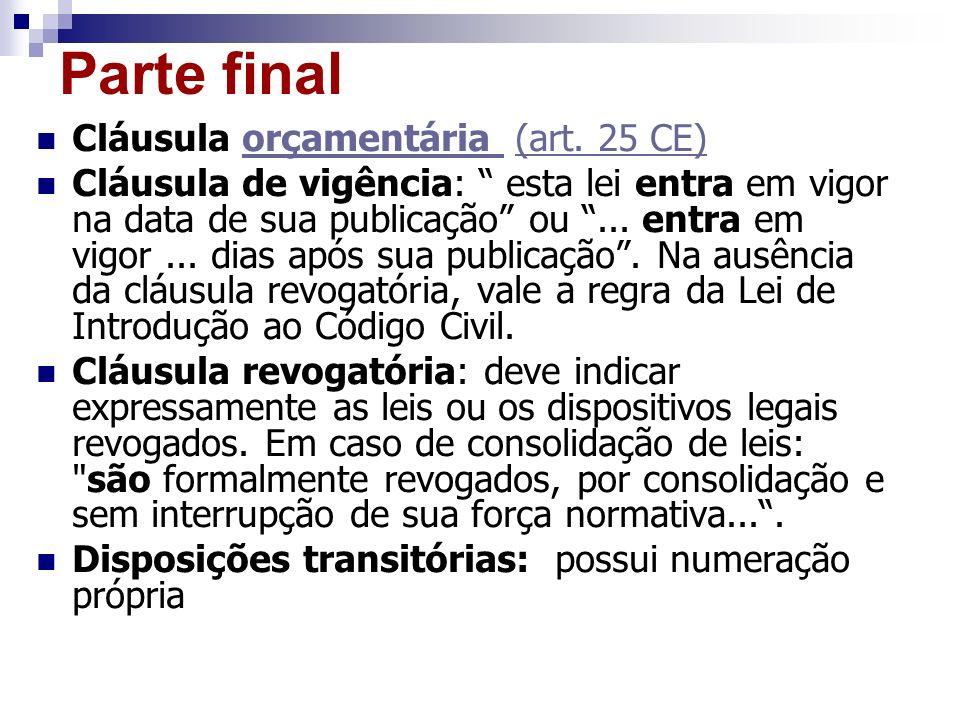 Parte final Cláusula orçamentária (art. 25 CE)orçamentária (art. 25 CE) Cláusula de vigência: esta lei entra em vigor na data de sua publicação ou...