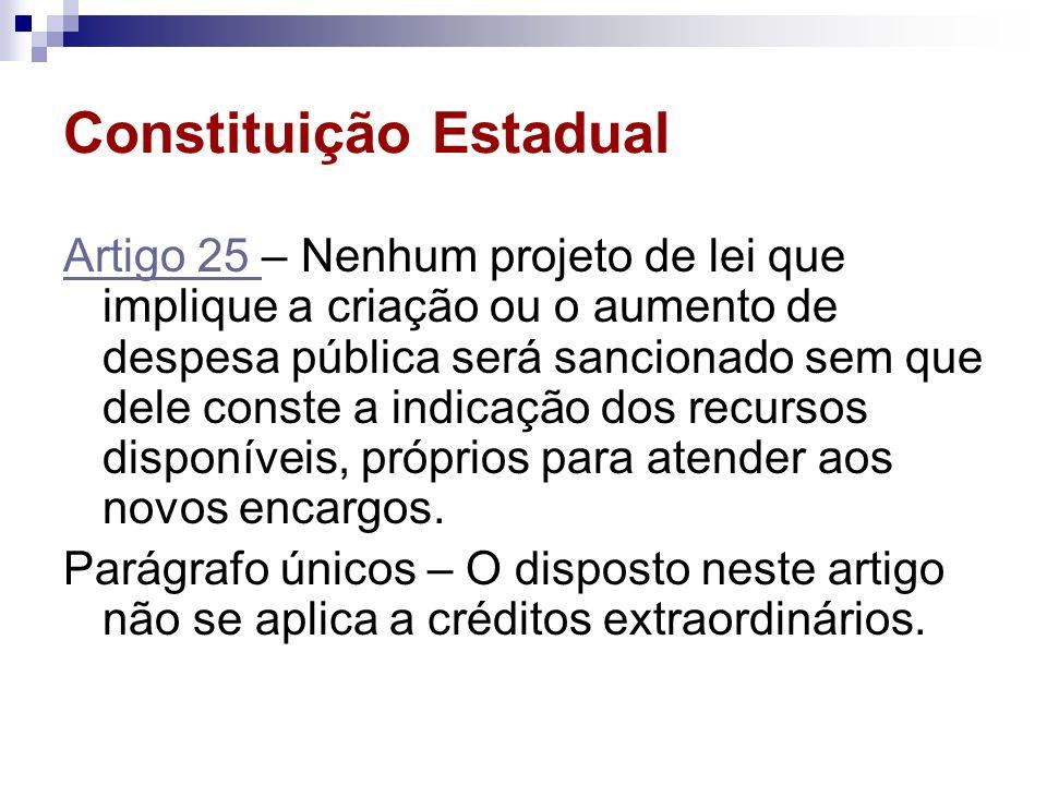 Constituição Estadual Artigo 25 Artigo 25 – Nenhum projeto de lei que implique a criação ou o aumento de despesa pública será sancionado sem que dele