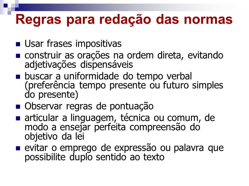 Regras para redação das normas Usar frases impositivas construir as orações na ordem direta, evitando adjetivações dispensáveis buscar a uniformidade