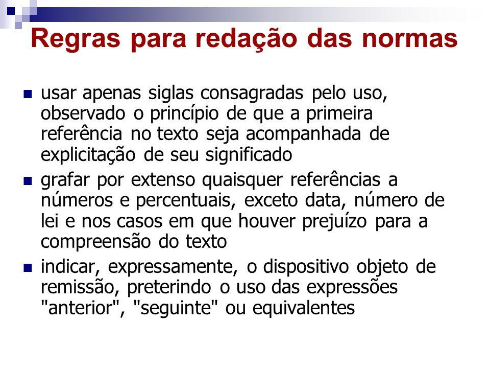 Regras para redação das normas usar apenas siglas consagradas pelo uso, observado o princípio de que a primeira referência no texto seja acompanhada d