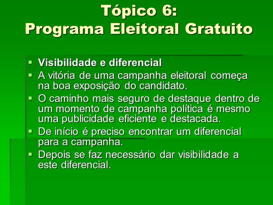 Tópico 6: Programa Eleitoral Gratuito Visibilidade e diferencial Visibilidade e diferencial A vitória de uma campanha eleitoral começa na boa exposiçã
