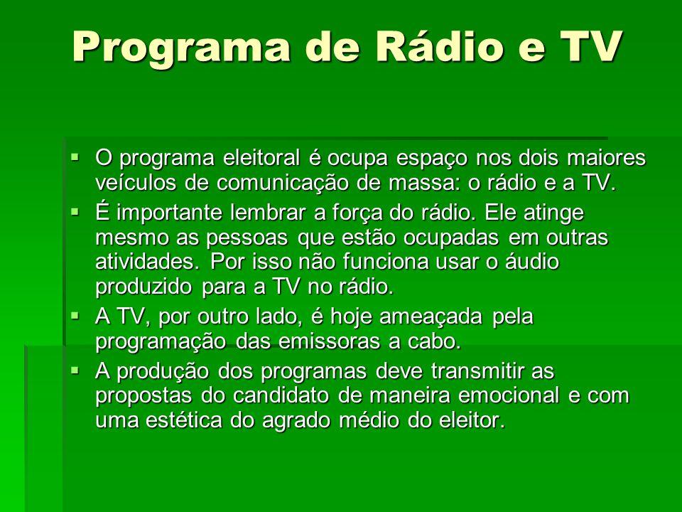 Programa de Rádio e TV O programa eleitoral é ocupa espaço nos dois maiores veículos de comunicação de massa: o rádio e a TV. O programa eleitoral é o