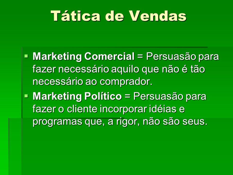 Tática de Vendas Marketing Comercial = Persuasão para fazer necessário aquilo que não é tão necessário ao comprador. Marketing Comercial = Persuasão p