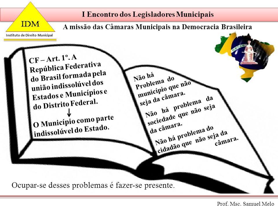 Assembleia Legislativa do Estado Maranhão I Encontro dos Legisladores Municipais A missão das Câmaras Municipais na Democracia Brasileira Prof. Msc. S