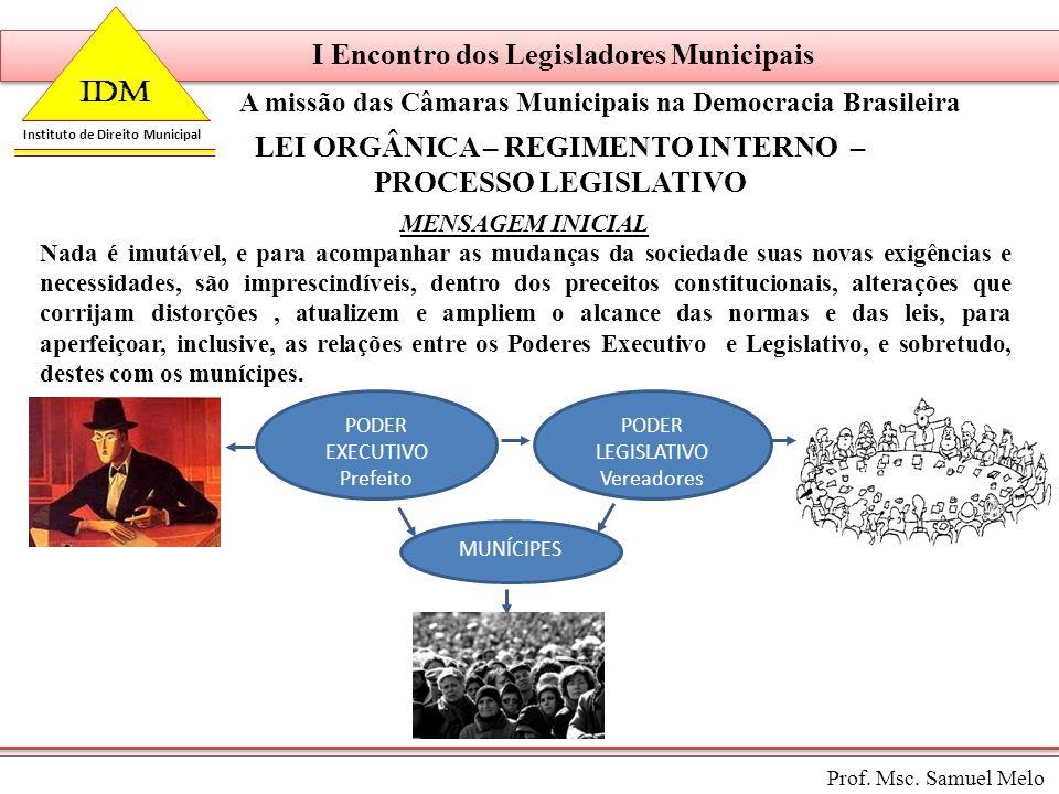 I Encontro dos Legisladores Municipais A missão das Câmaras Municipais na Democracia Brasileira Prof. Msc. Samuel Melo IDM Instituto de Direito Munici