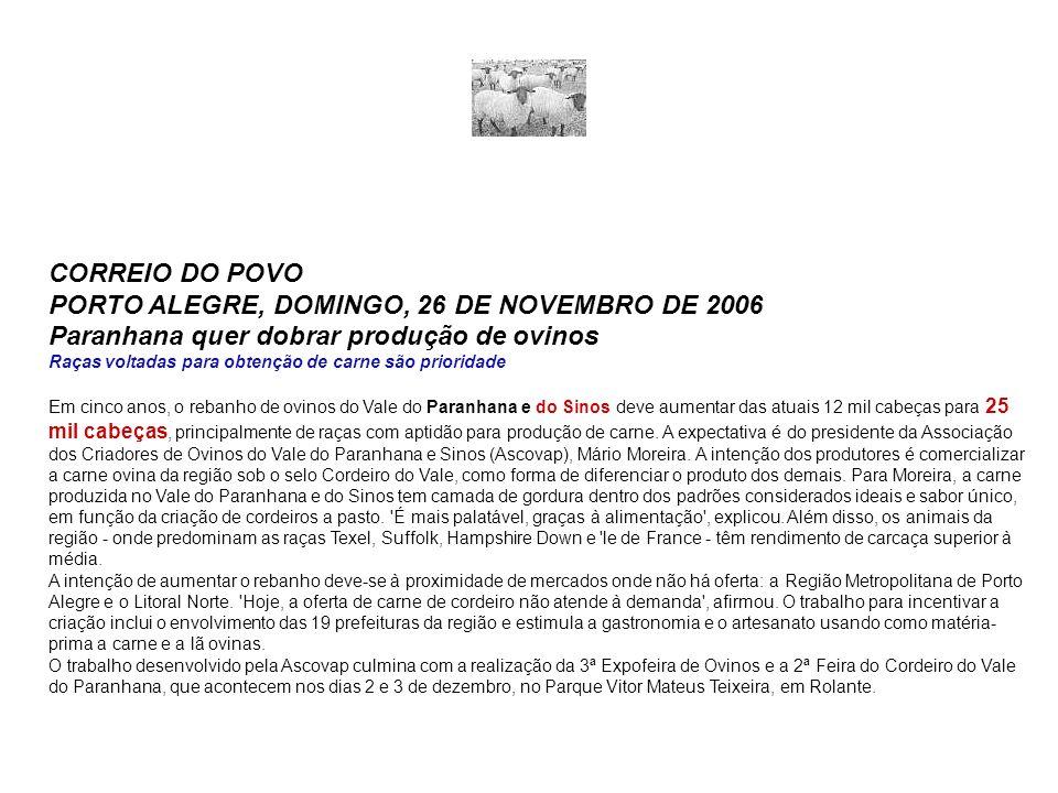CORREIO DO POVO PORTO ALEGRE, DOMINGO, 26 DE NOVEMBRO DE 2006 Paranhana quer dobrar produção de ovinos Raças voltadas para obtenção de carne são prior