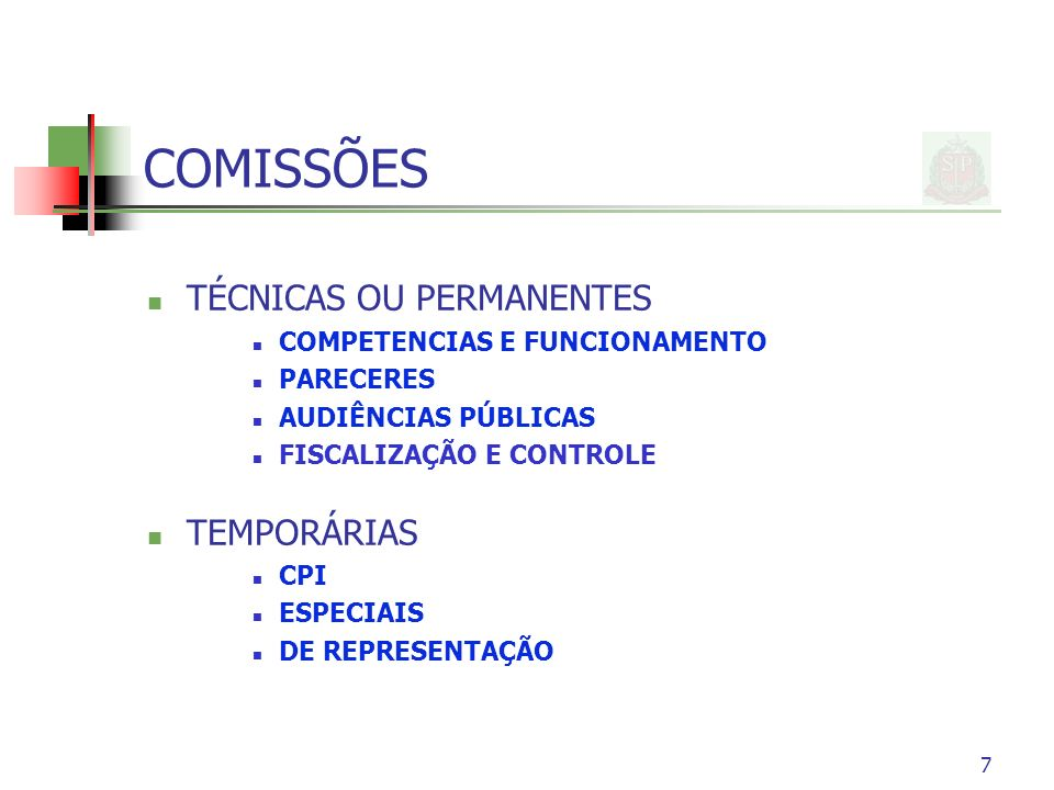 7 COMISSÕES TÉCNICAS OU PERMANENTES COMPETENCIAS E FUNCIONAMENTO PARECERES AUDIÊNCIAS PÚBLICAS FISCALIZAÇÃO E CONTROLE TEMPORÁRIAS CPI ESPECIAIS DE REPRESENTAÇÃO