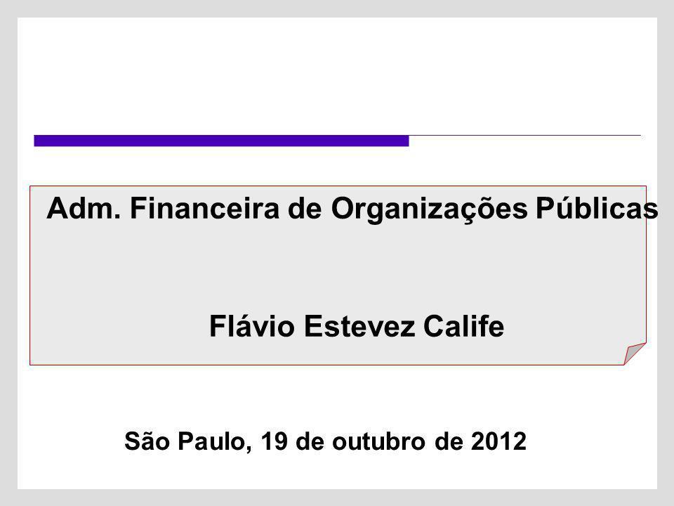 São Paulo, 19 de outubro de 2012 Adm. Financeira de Organizações Públicas Flávio Estevez Calife
