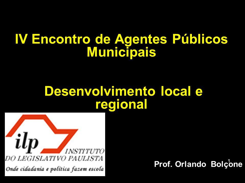 1 IV Encontro de Agentes Públicos Municipais Desenvolvimento local e regional Prof. Orlando Bolçone