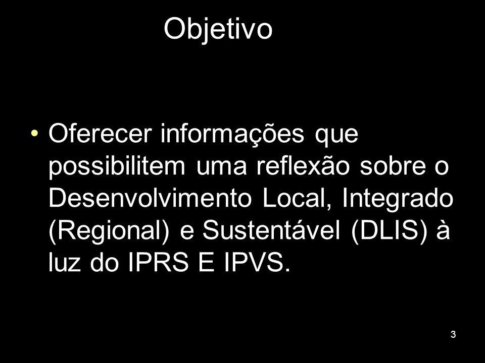 3 Objetivo Oferecer informações que possibilitem uma reflexão sobre o Desenvolvimento Local, Integrado (Regional) e Sustentável (DLIS) à luz do IPRS E