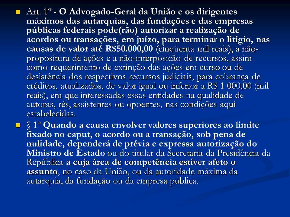 Art. 1º - (cinqüenta mil reais), a não- propositura de ações e a não-interposicão de recursos, assim como requerimento de extinção das ações em curso