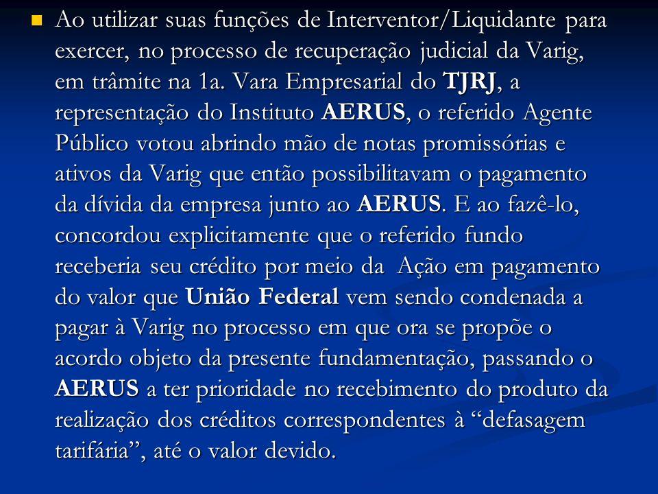 Ao utilizar suas funções de Interventor/Liquidante para exercer, no processo de recuperação judicial da Varig, em trâmite na 1a.