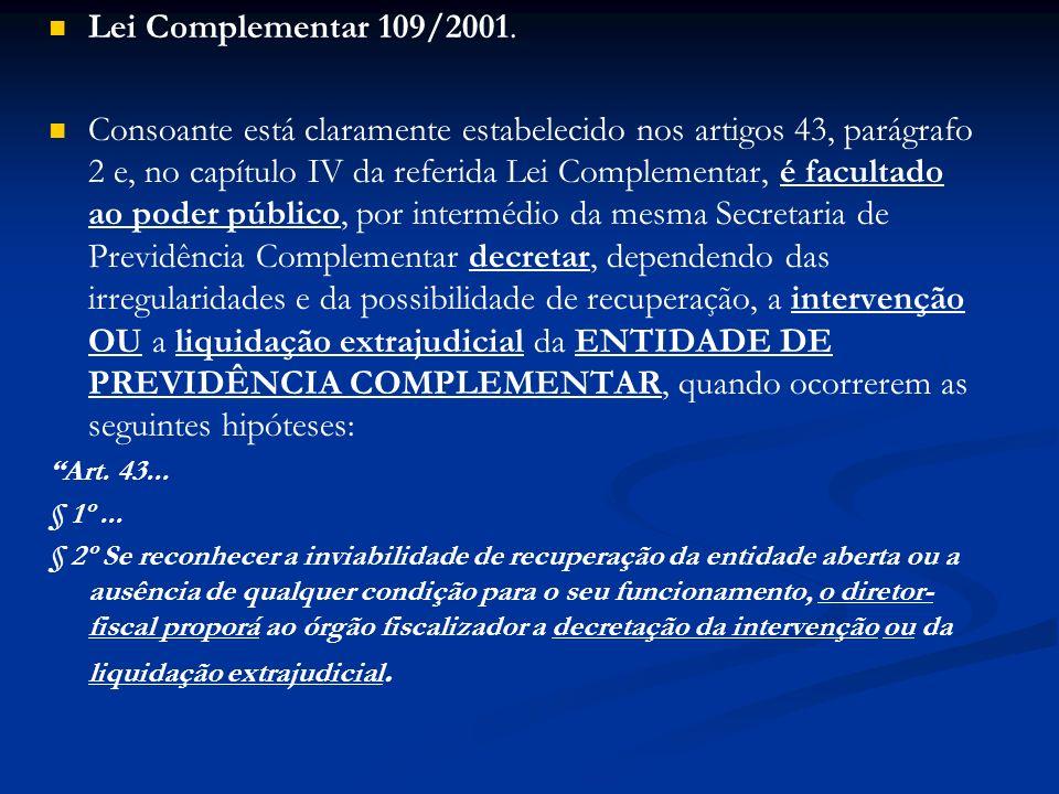 Lei Complementar 109/2001. Consoante está claramente estabelecido nos artigos 43, parágrafo 2 e, no capítulo IV da referida Lei Complementar, é facult