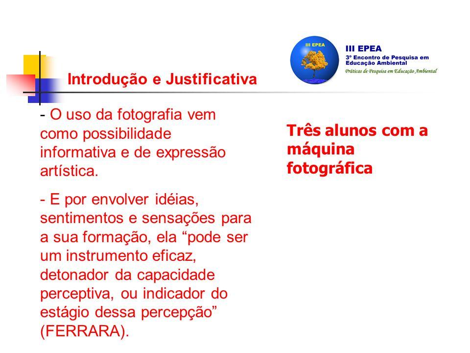 Introdução e Justificativa - O uso da fotografia vem como possibilidade informativa e de expressão artística.