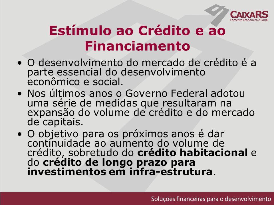 Estímulo ao Crédito e ao Financiamento O desenvolvimento do mercado de crédito é a parte essencial do desenvolvimento econômico e social.