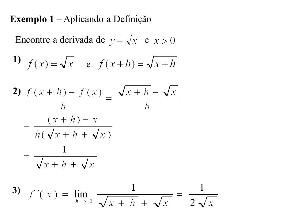 Exemplo 1 – Aplicando a Definição Encontre a derivada de e 1) e 2) 3)