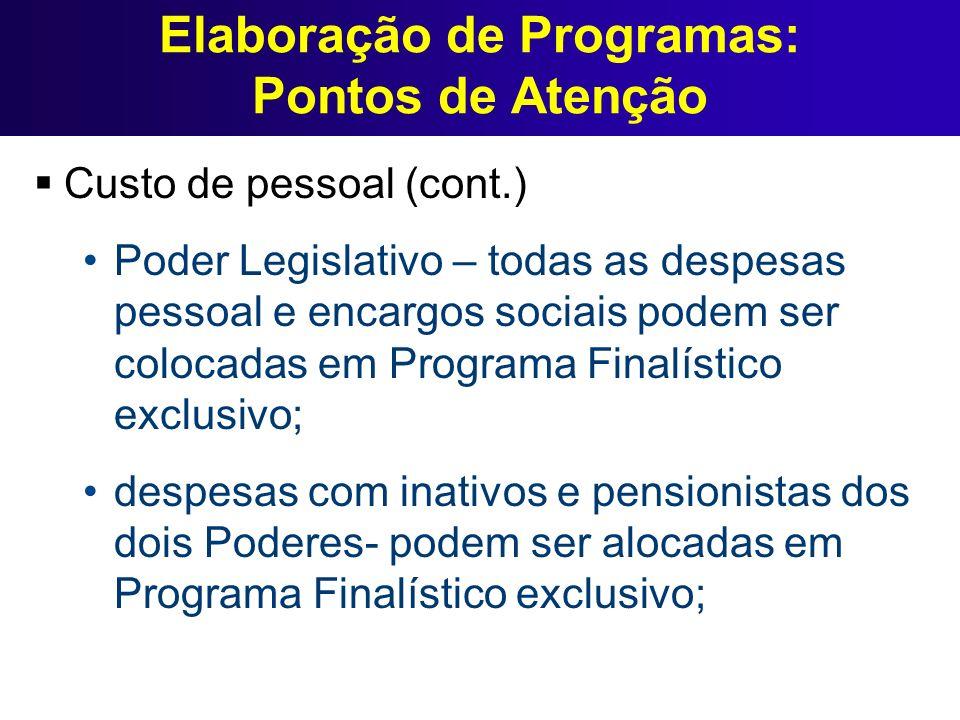 Elaboração de Programas: Pontos de Atenção Custo de pessoal (cont.) Poder Legislativo – todas as despesas pessoal e encargos sociais podem ser colocad