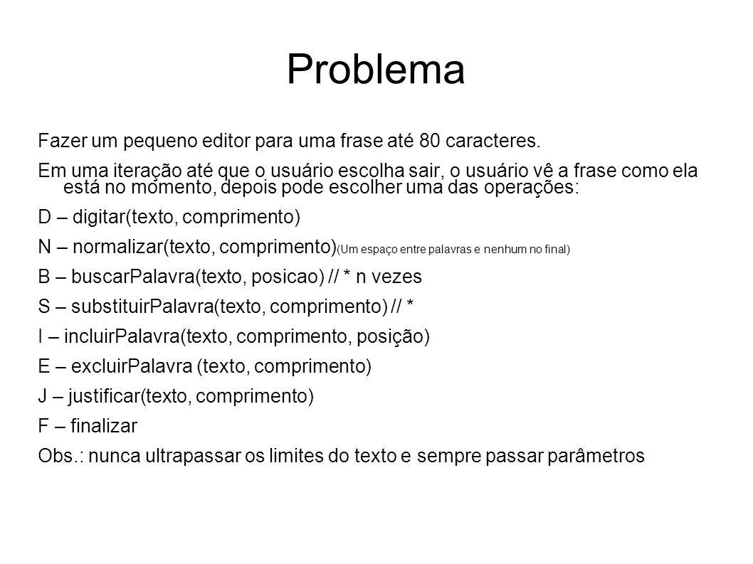 Problema Fazer um pequeno editor para uma frase até 80 caracteres. Em uma iteração até que o usuário escolha sair, o usuário vê a frase como ela está