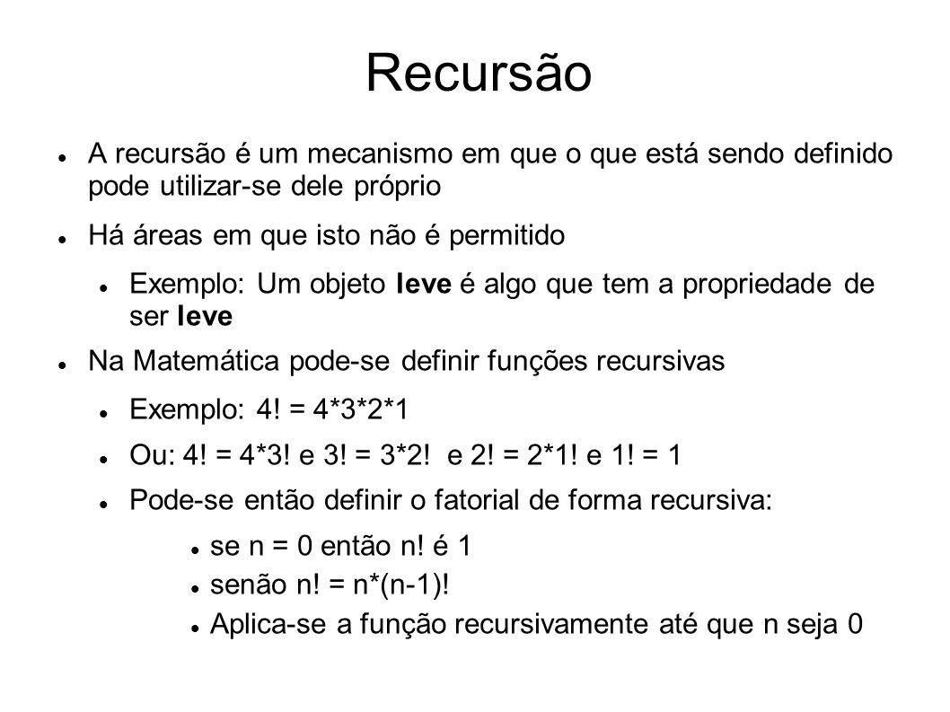 A recursão é um mecanismo em que o que está sendo definido pode utilizar-se dele próprio Há áreas em que isto não é permitido Exemplo: Um objeto leve