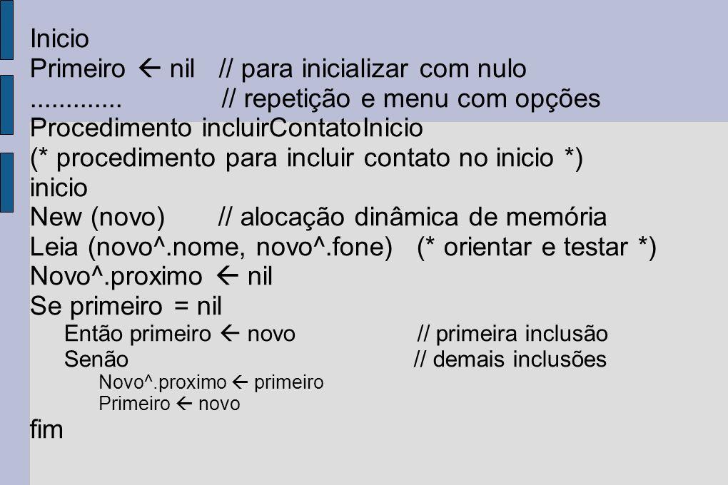 Inicio Primeiro nil // para inicializar com nulo............. // repetição e menu com opções Procedimento incluirContatoInicio (* procedimento para in