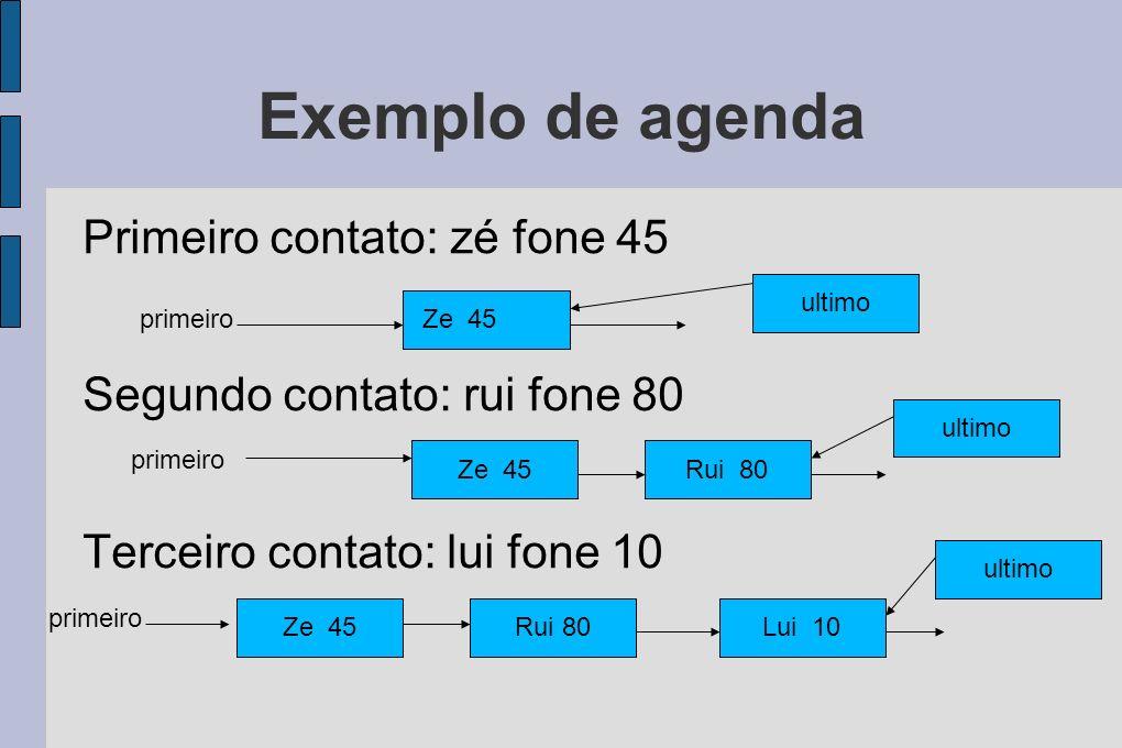 Exemplo de agenda Primeiro contato: zé fone 45 Segundo contato: rui fone 80 Terceiro contato: lui fone 10 Ze 45primeiro Ze 45Rui 80 Ze 45Rui 80Lui 10