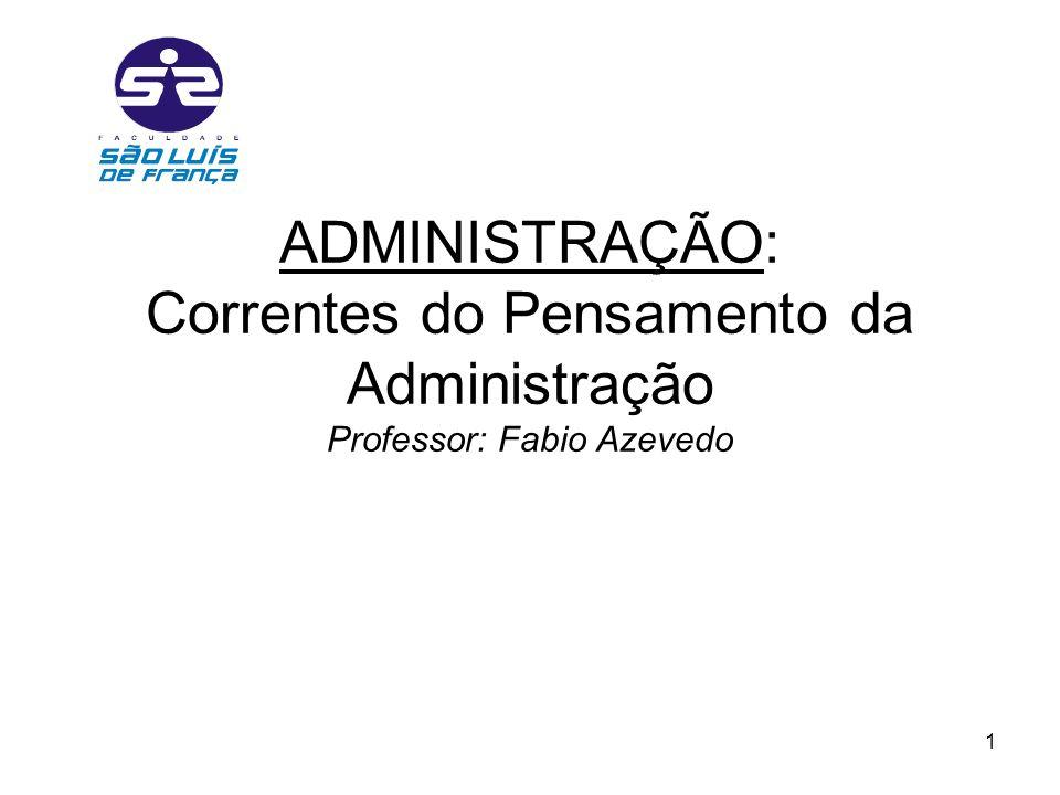 1 ADMINISTRAÇÃO: Correntes do Pensamento da Administração Professor: Fabio Azevedo