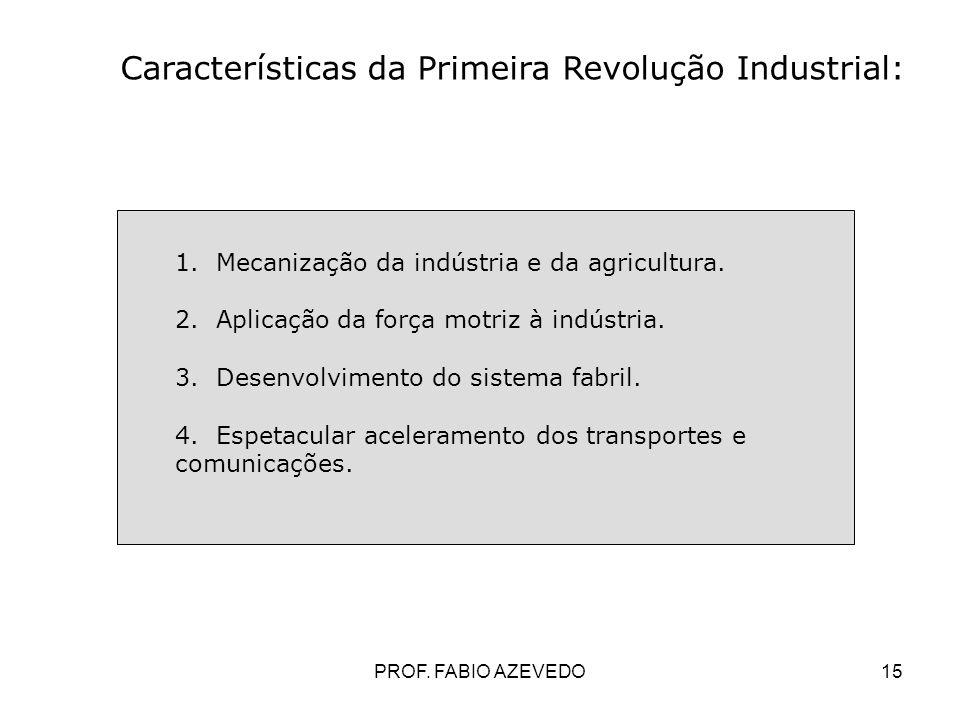 15 Características da Primeira Revolução Industrial: 1. Mecanização da indústria e da agricultura. 2. Aplicação da força motriz à indústria. 3. Desenv