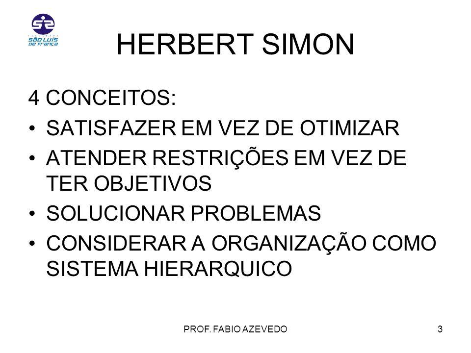 3 HERBERT SIMON 4 CONCEITOS: SATISFAZER EM VEZ DE OTIMIZAR ATENDER RESTRIÇÕES EM VEZ DE TER OBJETIVOS SOLUCIONAR PROBLEMAS CONSIDERAR A ORGANIZAÇÃO CO