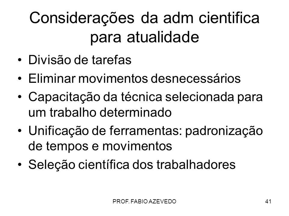 41 Considerações da adm cientifica para atualidade Divisão de tarefas Eliminar movimentos desnecessários Capacitação da técnica selecionada para um tr
