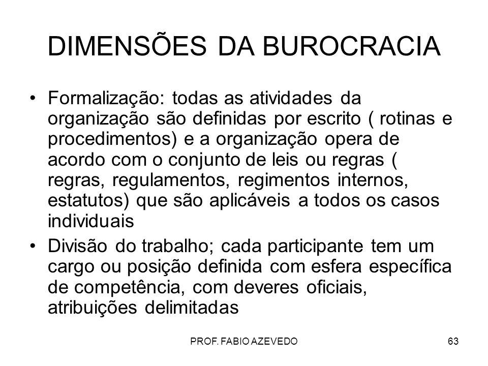 63 DIMENSÕES DA BUROCRACIA Formalização: todas as atividades da organização são definidas por escrito ( rotinas e procedimentos) e a organização opera