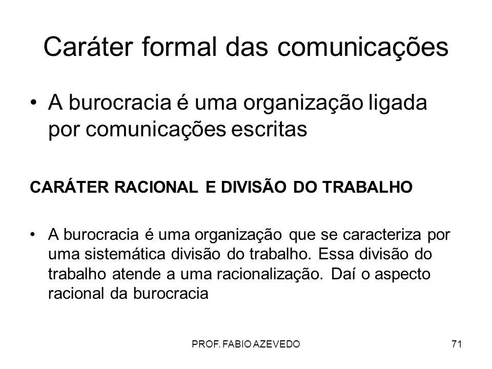 71 Caráter formal das comunicações A burocracia é uma organização ligada por comunicações escritas CARÁTER RACIONAL E DIVISÃO DO TRABALHO A burocracia