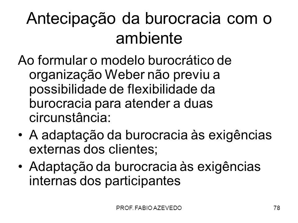 78 Antecipação da burocracia com o ambiente Ao formular o modelo burocrático de organização Weber não previu a possibilidade de flexibilidade da buroc