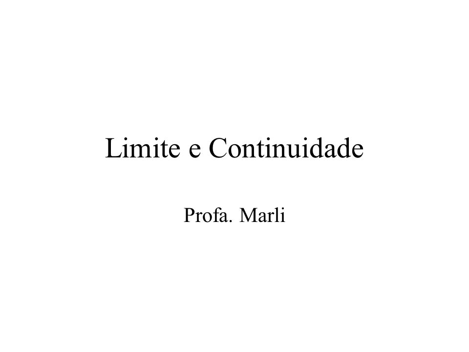 Limite e Continuidade Profa. Marli