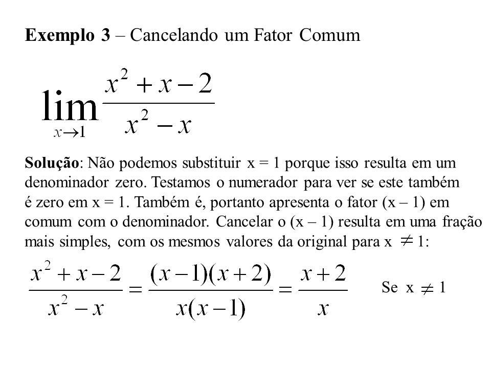 Exemplo 3 – Cancelando um Fator Comum Solução: Não podemos substituir x = 1 porque isso resulta em um denominador zero. Testamos o numerador para ver
