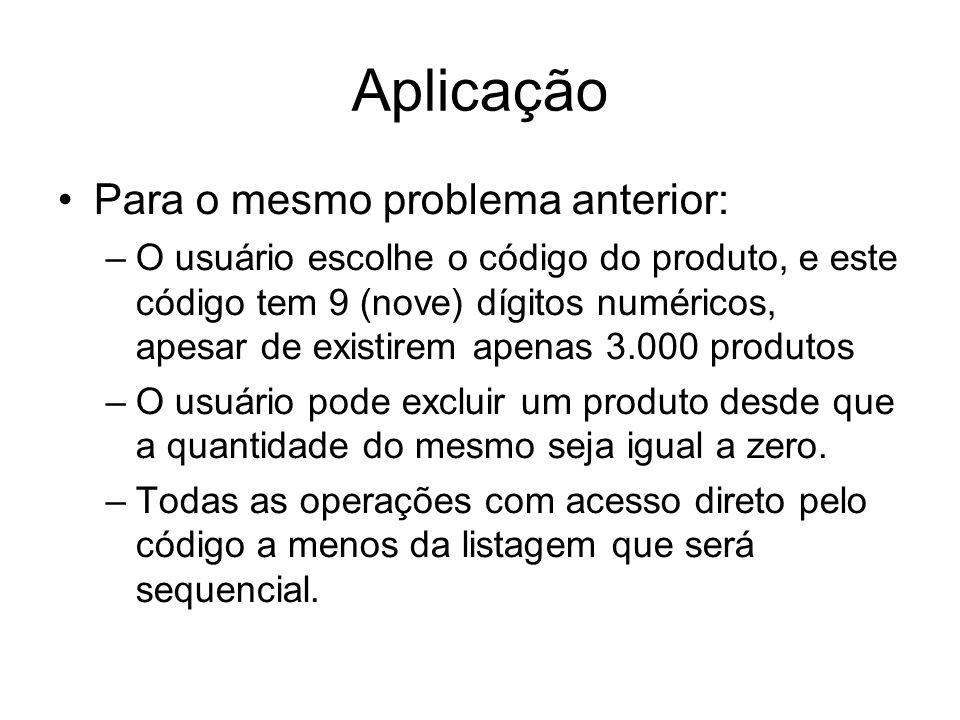 Aplicação Para o mesmo problema anterior: –O usuário escolhe o código do produto, e este código tem 9 (nove) dígitos numéricos, apesar de existirem ap