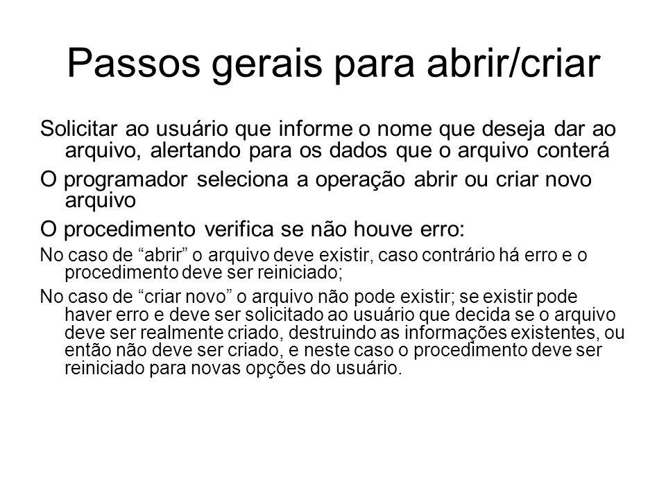 Passos gerais para abrir/criar Solicitar ao usuário que informe o nome que deseja dar ao arquivo, alertando para os dados que o arquivo conterá O prog