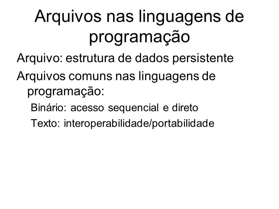 Arquivos nas linguagens de programação Arquivo: estrutura de dados persistente Arquivos comuns nas linguagens de programação: Binário: acesso sequenci