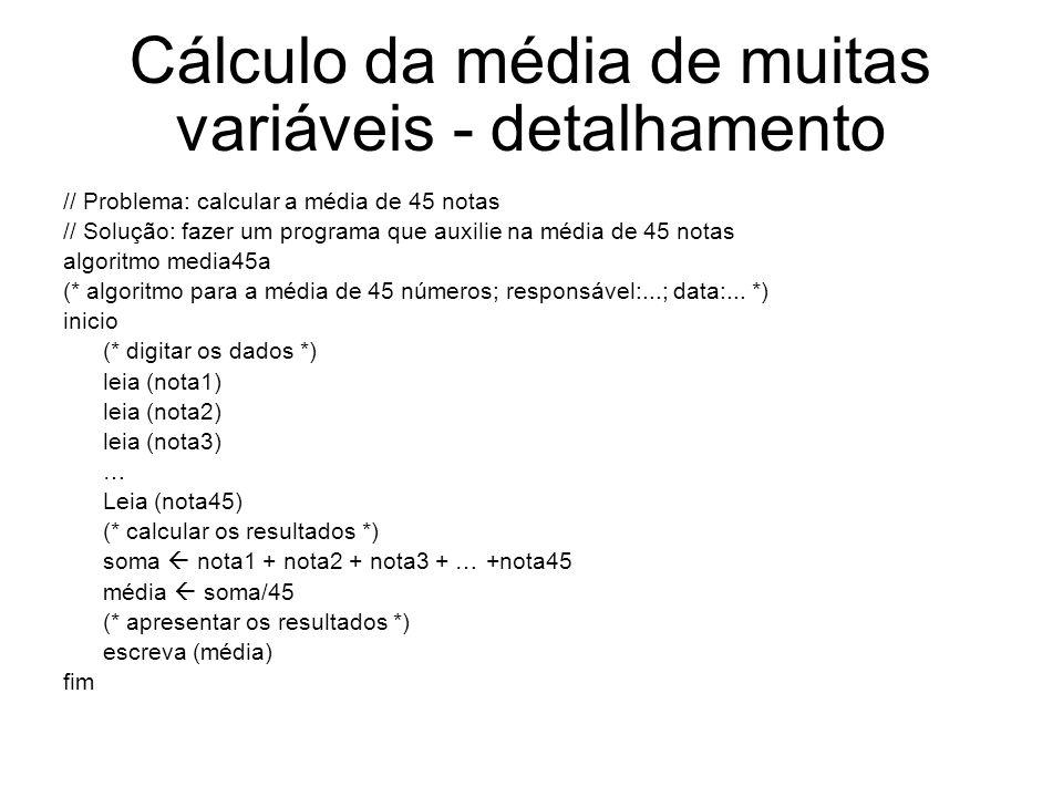 Cálculo da média de muitas variáveis - detalhamento // Problema: calcular a média de 45 notas // Solução: fazer um programa que auxilie na média de 45