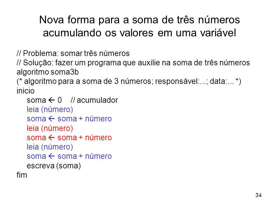 34 Nova forma para a soma de três números acumulando os valores em uma variável // Problema: somar três números // Solução: fazer um programa que auxi