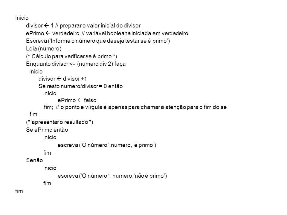 Inicio divisor 1 // preparar o valor inicial do divisor ePrimo verdadeiro // variável booleana iniciada em verdadeiro Escreva (Informe o número que de
