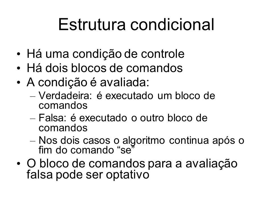 Estrutura condicional Há uma condição de controle Há dois blocos de comandos A condição é avaliada: – Verdadeira: é executado um bloco de comandos – F