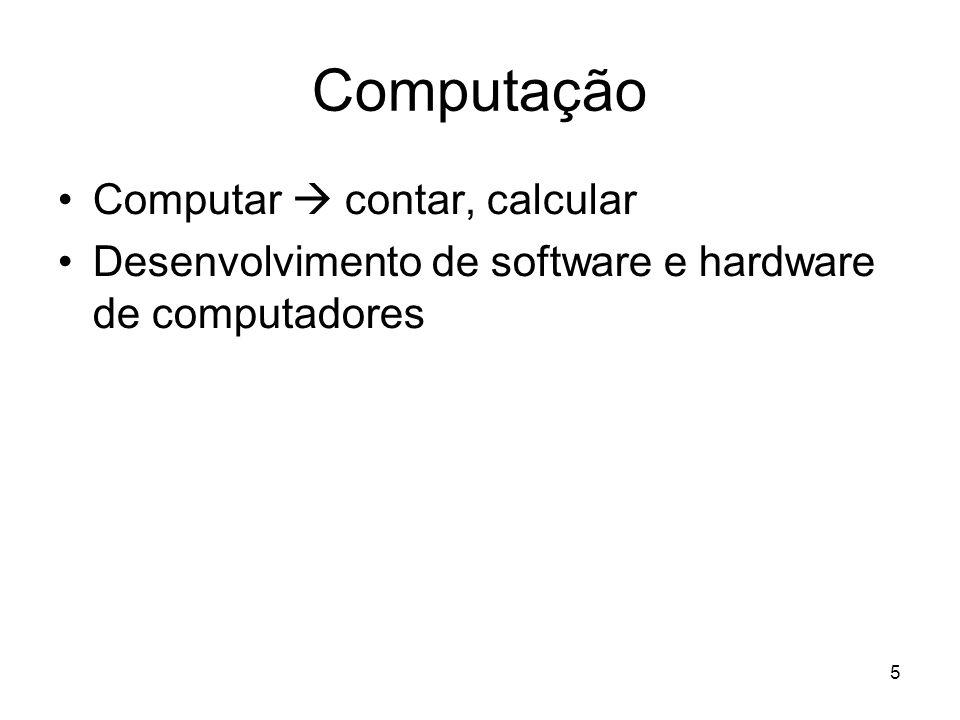 5 Computação Computar contar, calcular Desenvolvimento de software e hardware de computadores