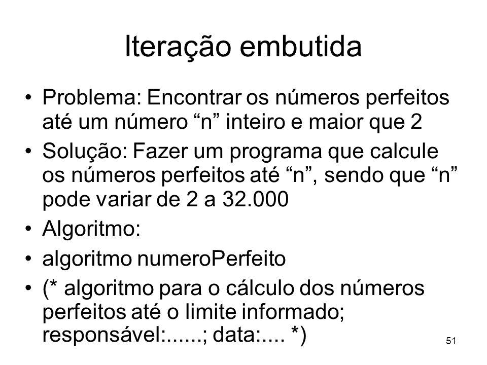 51 Iteração embutida Problema: Encontrar os números perfeitos até um número n inteiro e maior que 2 Solução: Fazer um programa que calcule os números